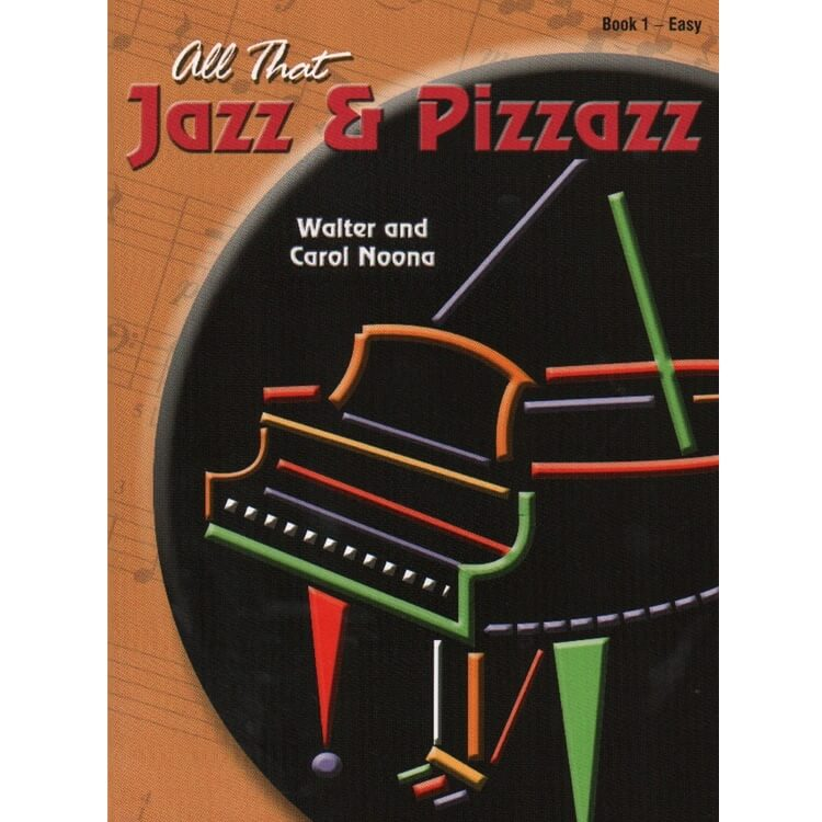 All That Jazz and Pizzazz, Book 1 - Piano Teaching Pieces